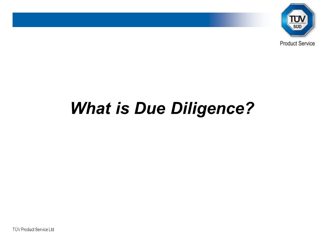 TÜV Product Service Ltd What is Due Diligence?