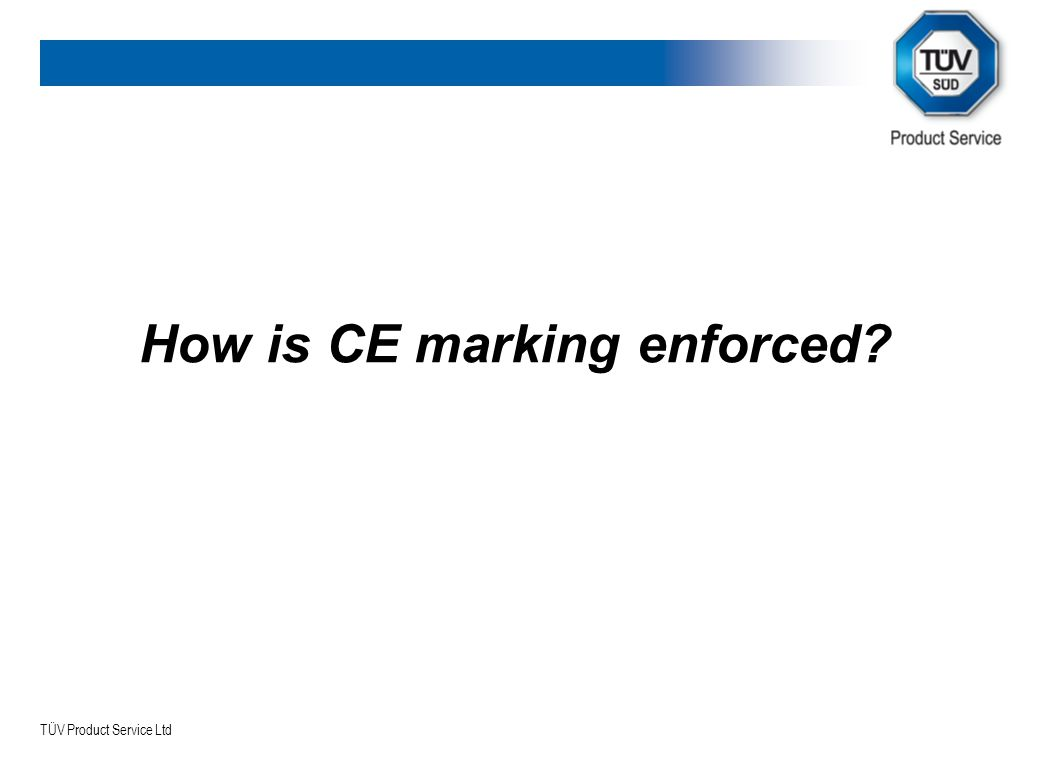 TÜV Product Service Ltd How is CE marking enforced?