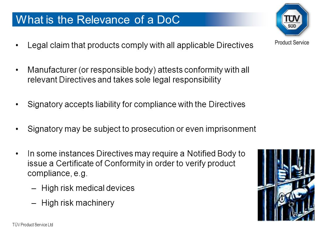 TÜV Product Service Ltd What is the Relevance of a DoC Legal claim that products comply with all applicable Directives Manufacturer (or responsible bo