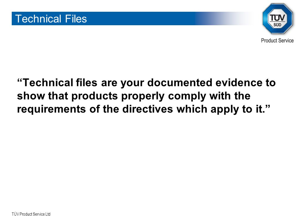 "TÜV Product Service Ltd Technical Files ""Technical files are your documented evidence to show that products properly comply with the requirements of t"