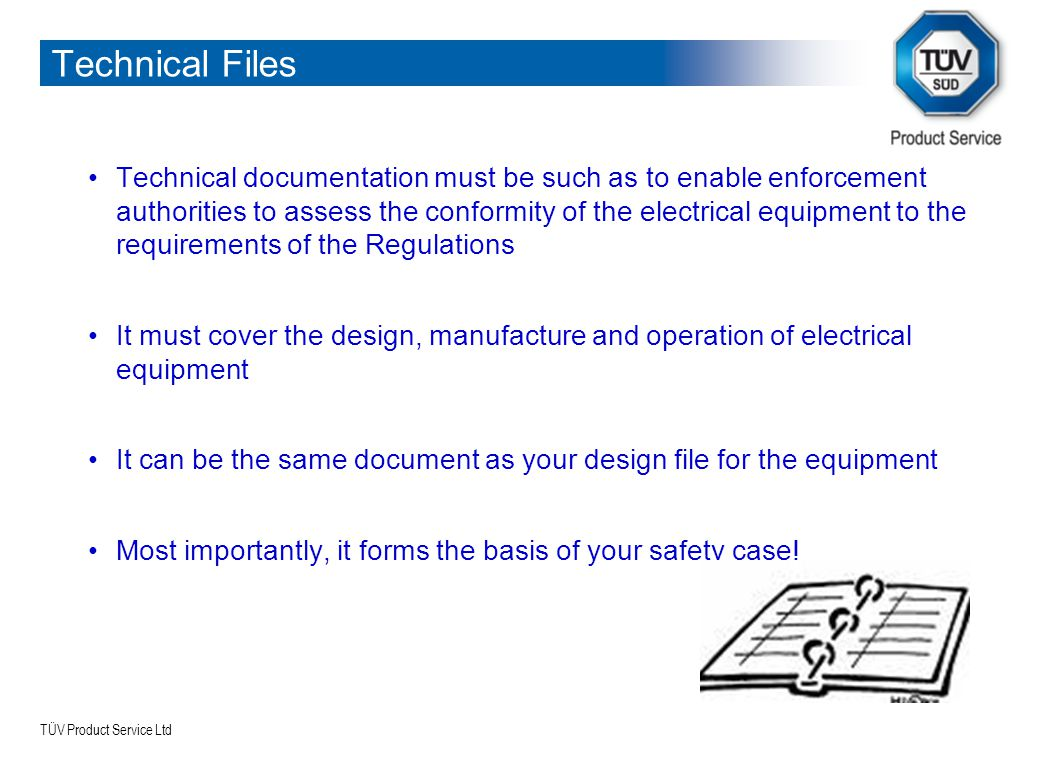 TÜV Product Service Ltd Technical Files Technical documentation must be such as to enable enforcement authorities to assess the conformity of the elec