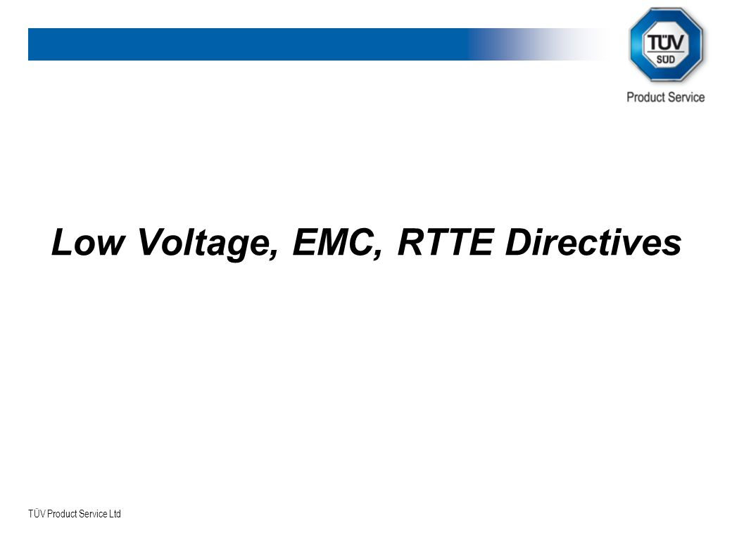 TÜV Product Service Ltd Low Voltage, EMC, RTTE Directives