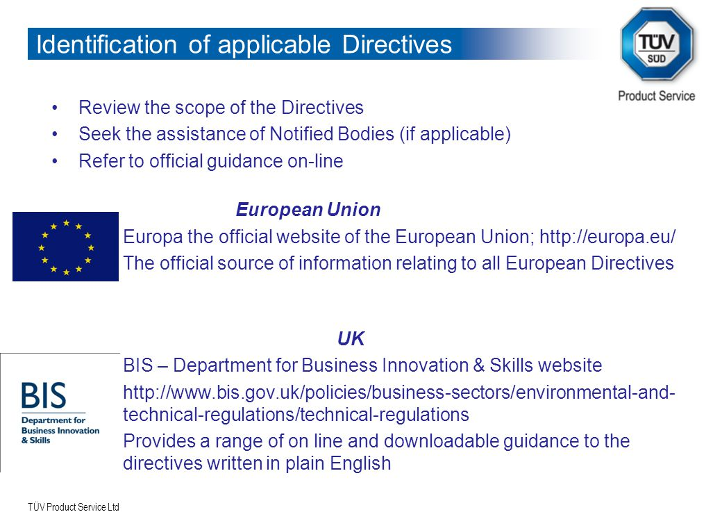 TÜV Product Service Ltd Identification of applicable Directives Review the scope of the Directives Seek the assistance of Notified Bodies (if applicab