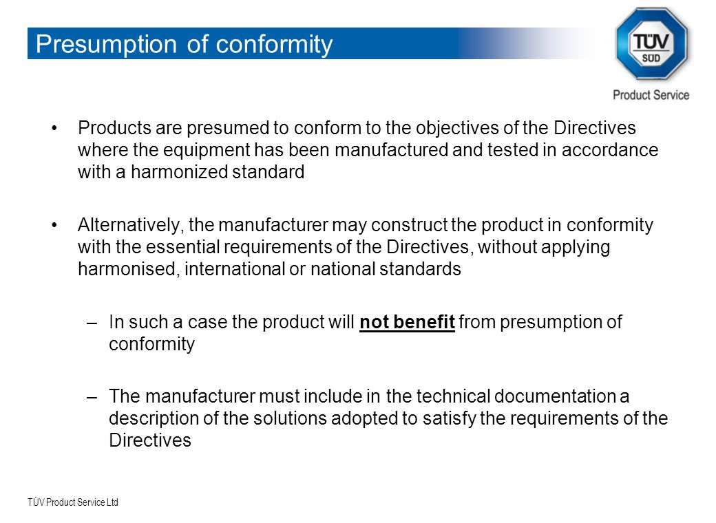 TÜV Product Service Ltd Presumption of conformity Products are presumed to conform to the objectives of the Directives where the equipment has been ma