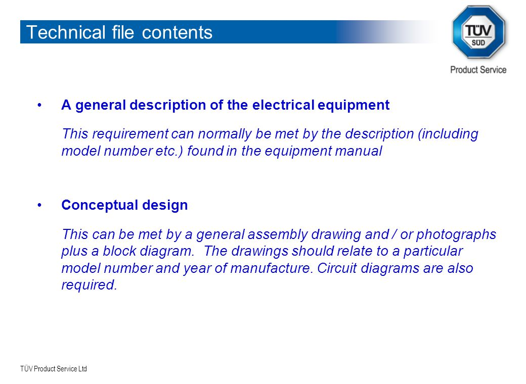 TÜV Product Service Ltd Technical file contents A general description of the electrical equipment This requirement can normally be met by the descript