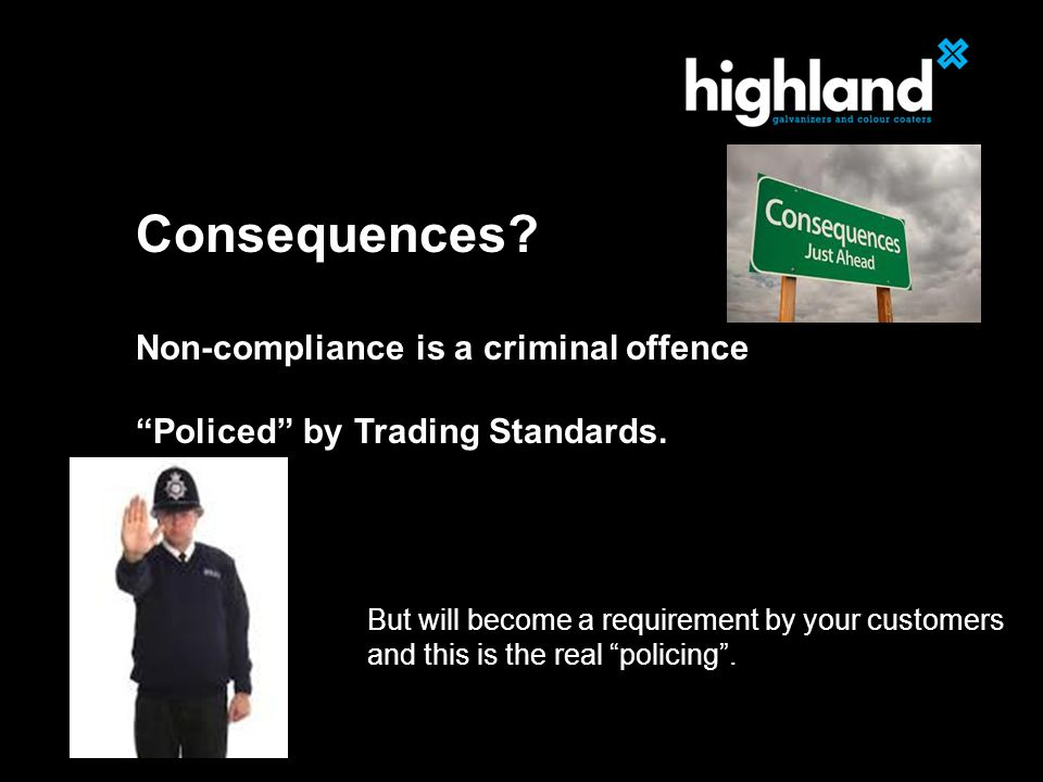 Consequences. Non-compliance is a criminal offence Policed by Trading Standards.