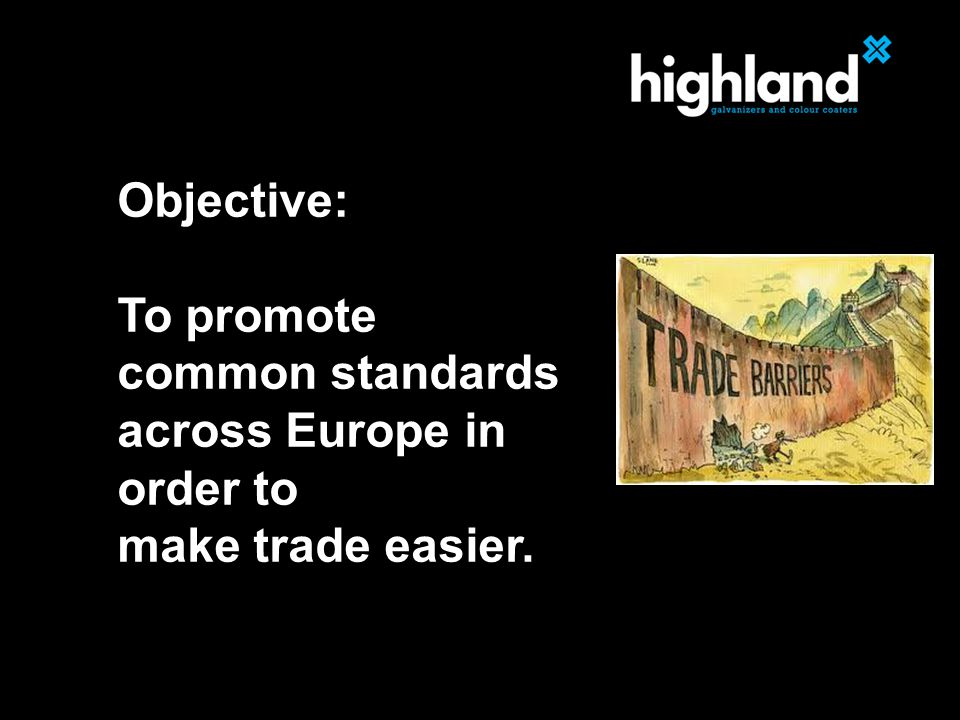 Objective: To promote common standards across Europe in order to make trade easier.