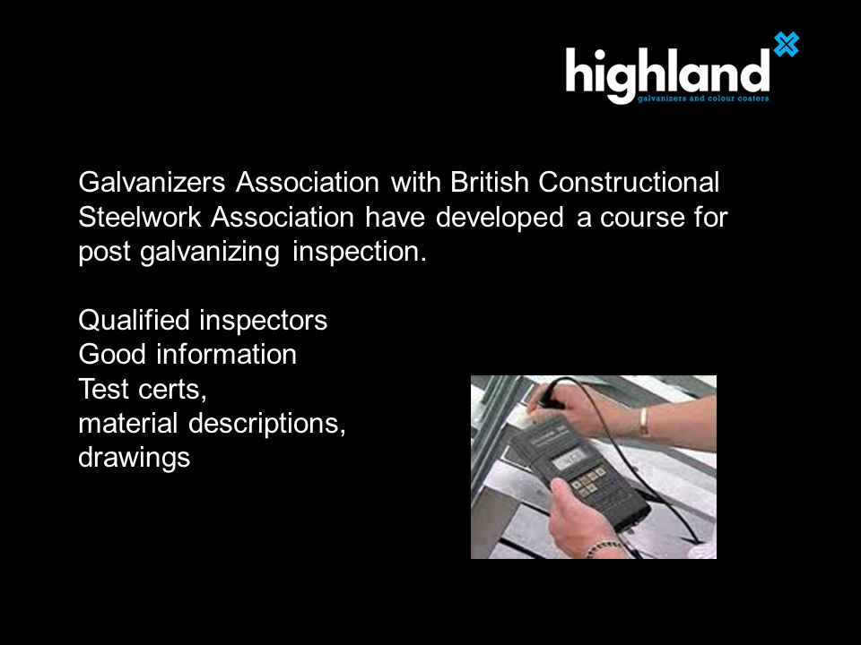 Galvanizers Association with British Constructional Steelwork Association have developed a course for post galvanizing inspection.