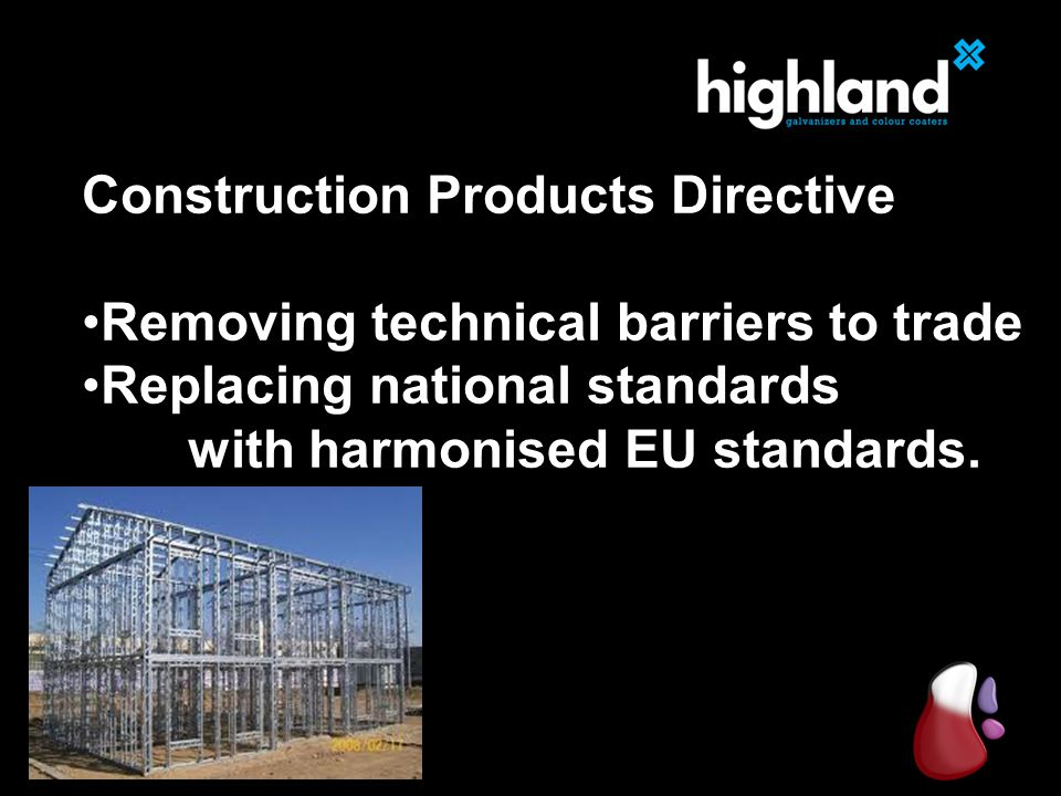 Construction Products Directive Removing technical barriers to trade Replacing national standards with harmonised EU standards.