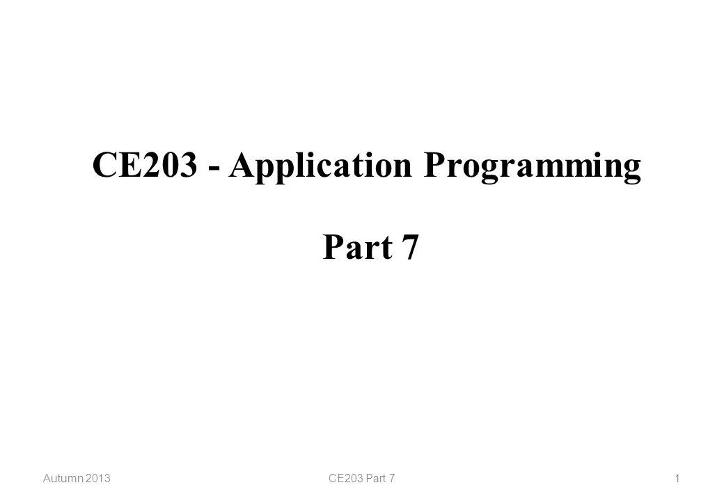 CE203 - Application Programming Autumn 2013CE203 Part 71 Part 7