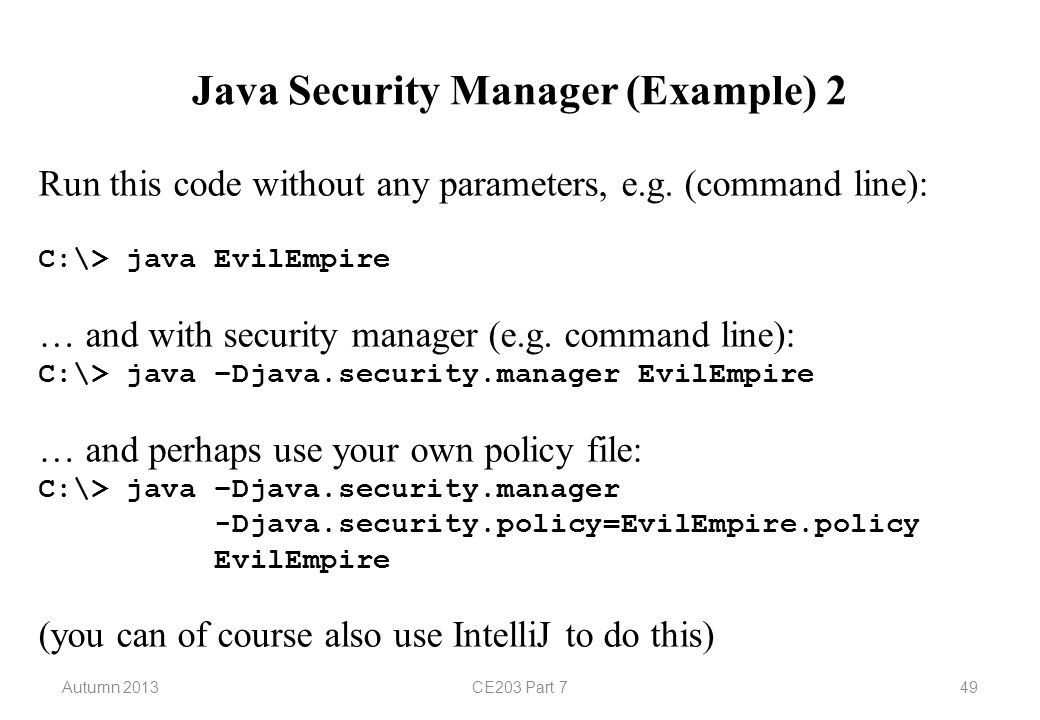 Autumn 2013CE203 Part 749 Java Security Manager (Example) 2 Run this code without any parameters, e.g.