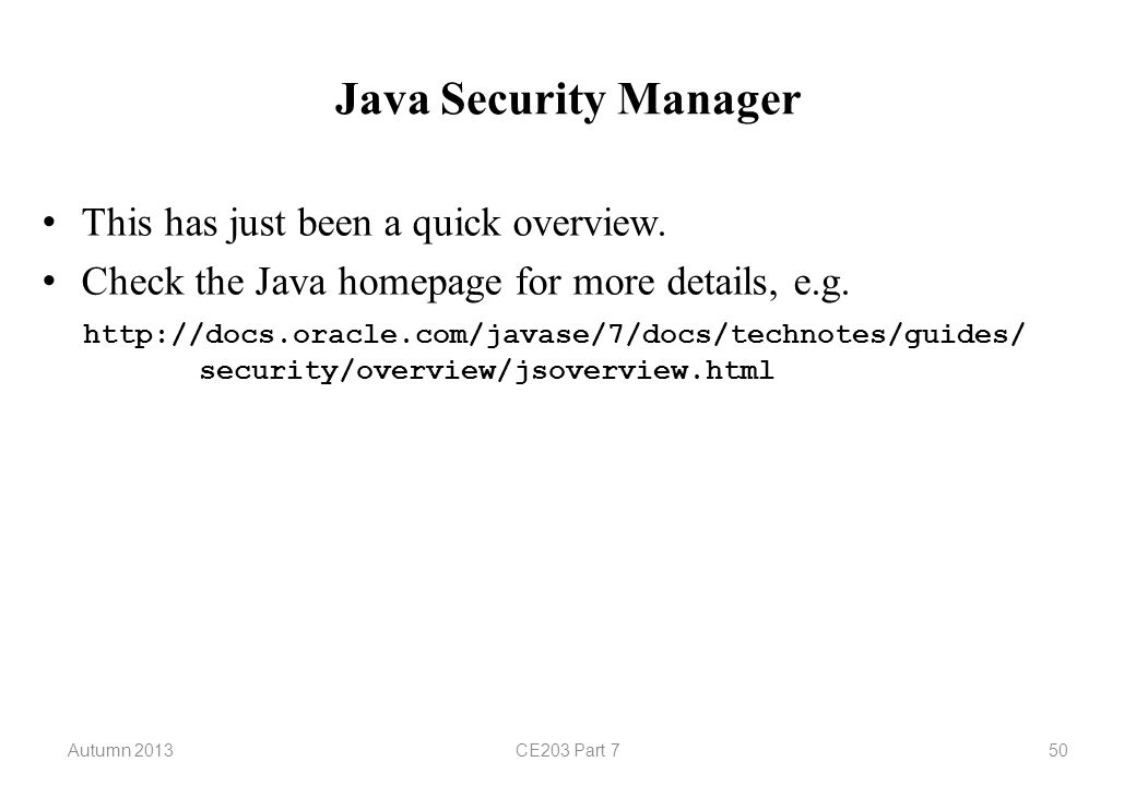 Autumn 2013CE203 Part 750 Java Security Manager This has just been a quick overview.