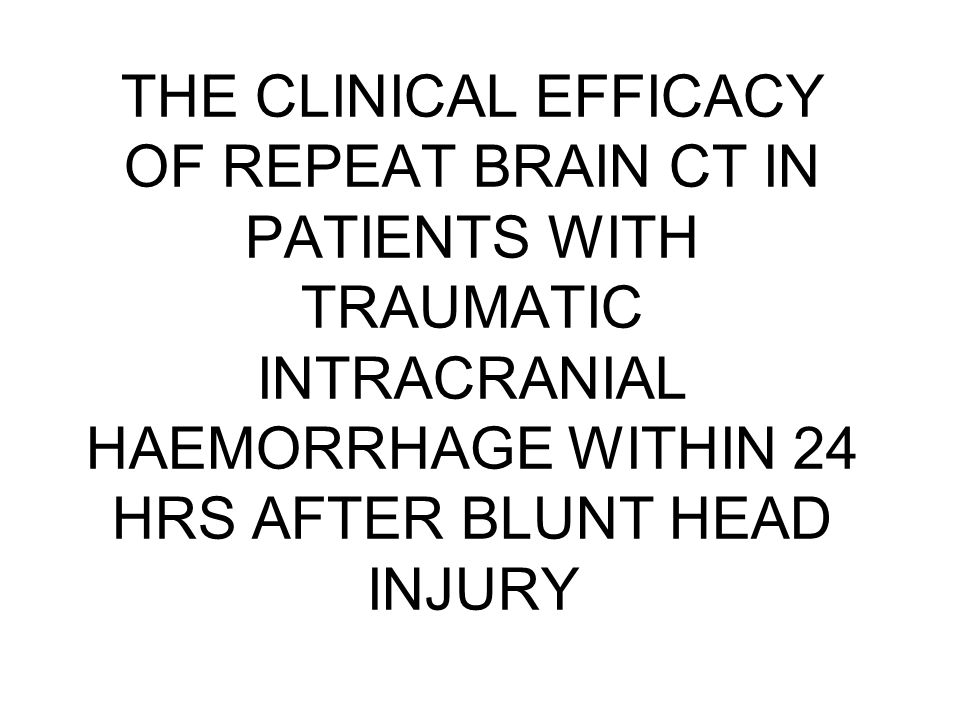 INTRODUCTION Widespread availability of CT scanners in emergency &intensive care units have led to increase utilization of CT scanning in patients with traumatic brain injury(TBI) Repeat brain CT scans for all patients with TBI may facilitate early medical and surgical intervention and minimize secondary brain injury.