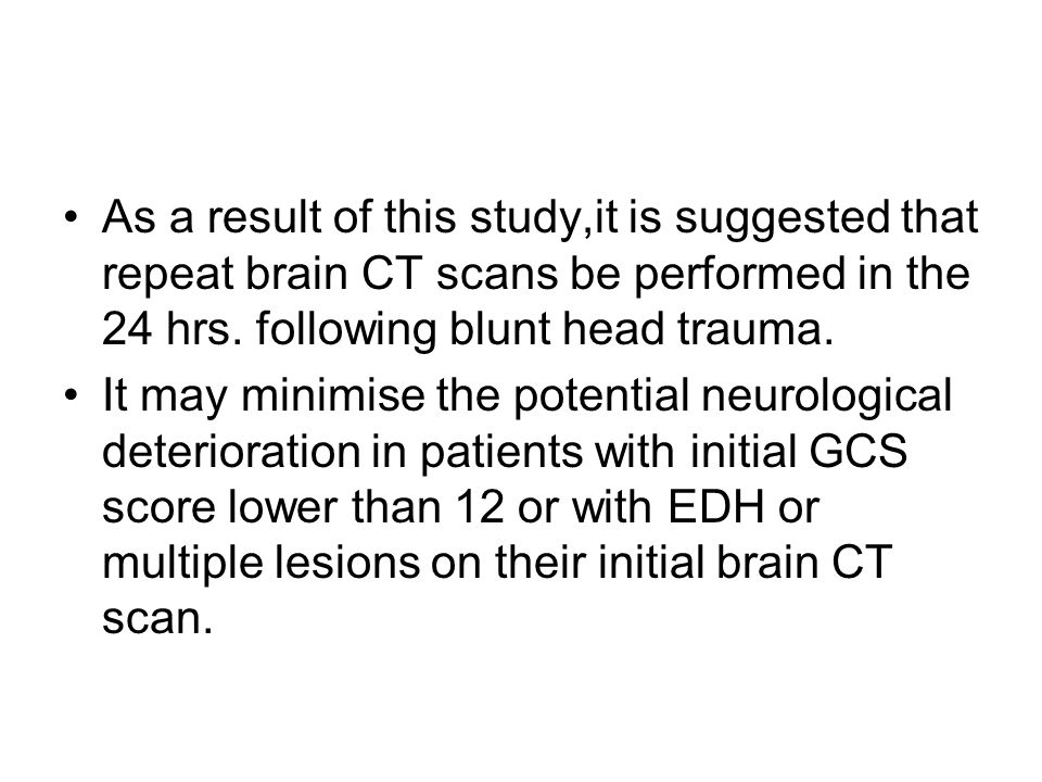 CONCLUSION Routine repeat brain CT scans within 24 hrs.