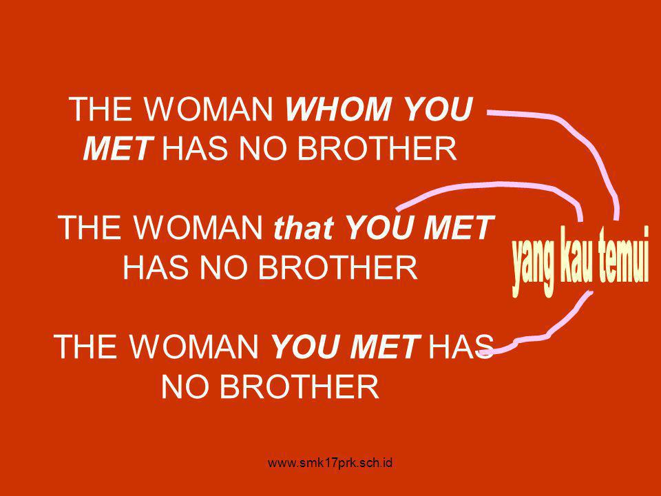 www.smk17prk.sch.id THE WOMAN WHOM YOU MET HAS NO BROTHER THE WOMAN that YOU MET HAS NO BROTHER THE WOMAN YOU MET HAS NO BROTHER