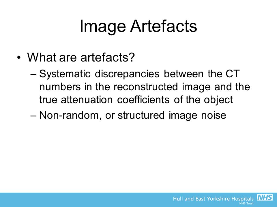 Image Artefacts What are artefacts.