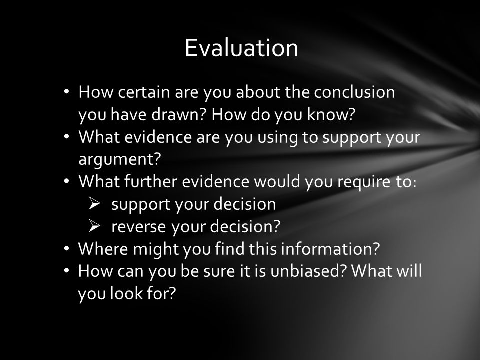 Evaluation How certain are you about the conclusion you have drawn.