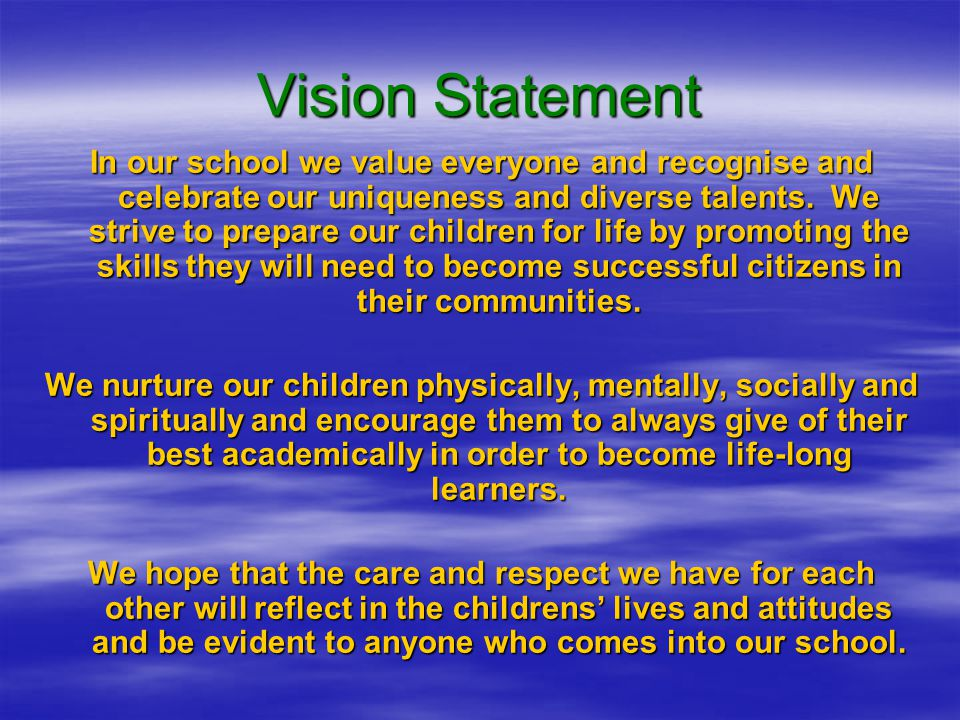 Vision Statement In our school we value everyone and recognise and celebrate our uniqueness and diverse talents.