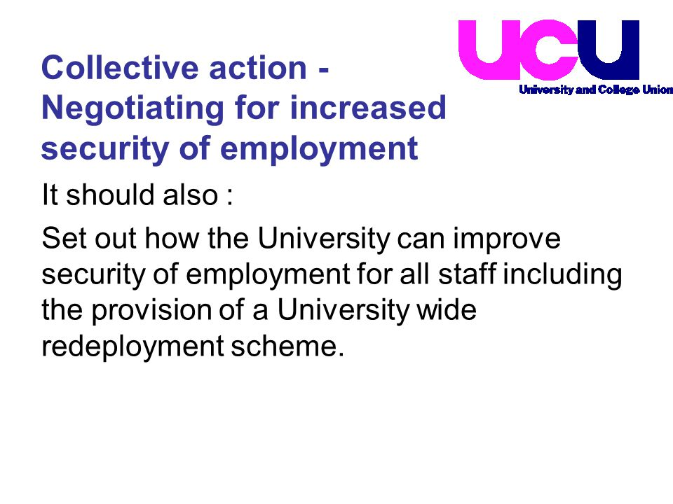 It should also : Set out how the University can improve security of employment for all staff including the provision of a University wide redeployment scheme.