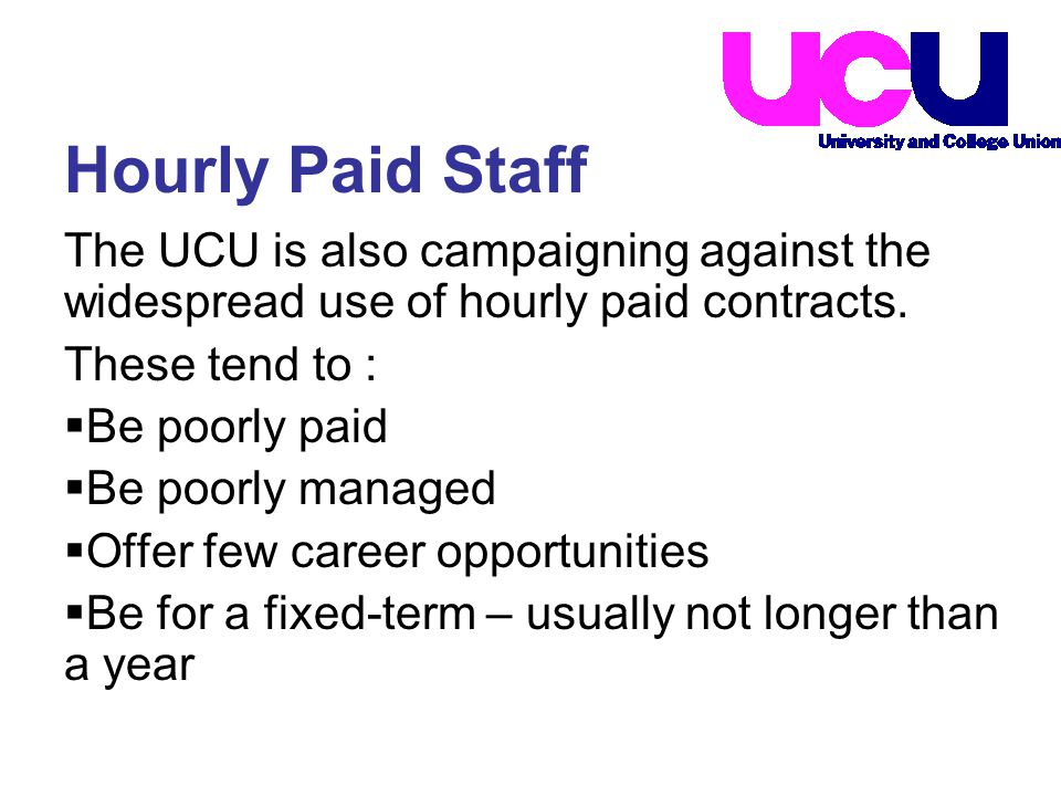 The UCU is also campaigning against the widespread use of hourly paid contracts.