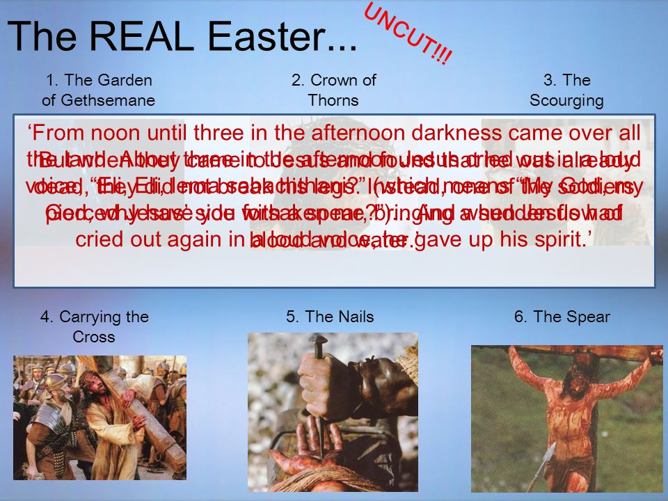The REAL Easter...UNCUT!!. 1. The Garden of Gethsemane 2.