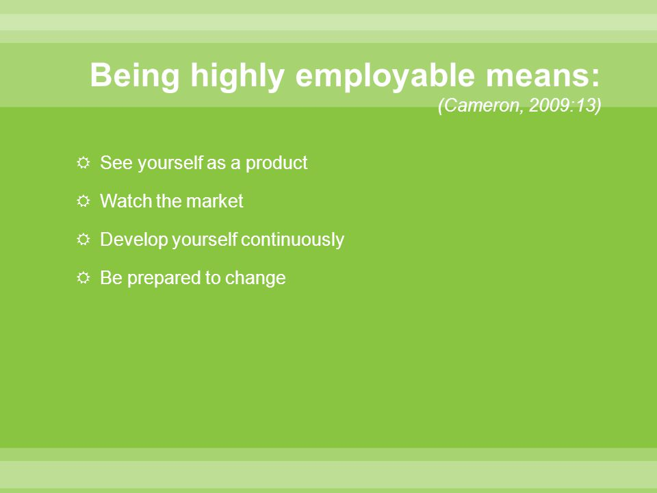  See yourself as a product  Watch the market  Develop yourself continuously  Be prepared to change