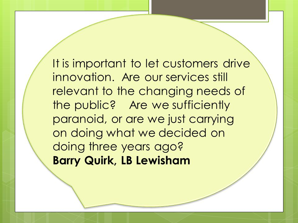 It is important to let customers drive innovation.