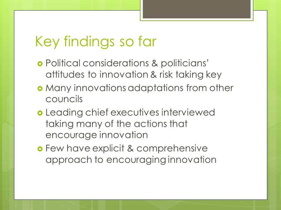 More could benefit if:  Agree key long term priority areas for major innovations  Use design thinking to better understand residents'/service users' lives & aspirations  Develop/obtain expertise in innovation processes & latest new technologies  Don't expect private sector commissioning/partnerships to automatically produce innovation  Work:  Across services internally  With public/voluntary sector partners & 'funky people'