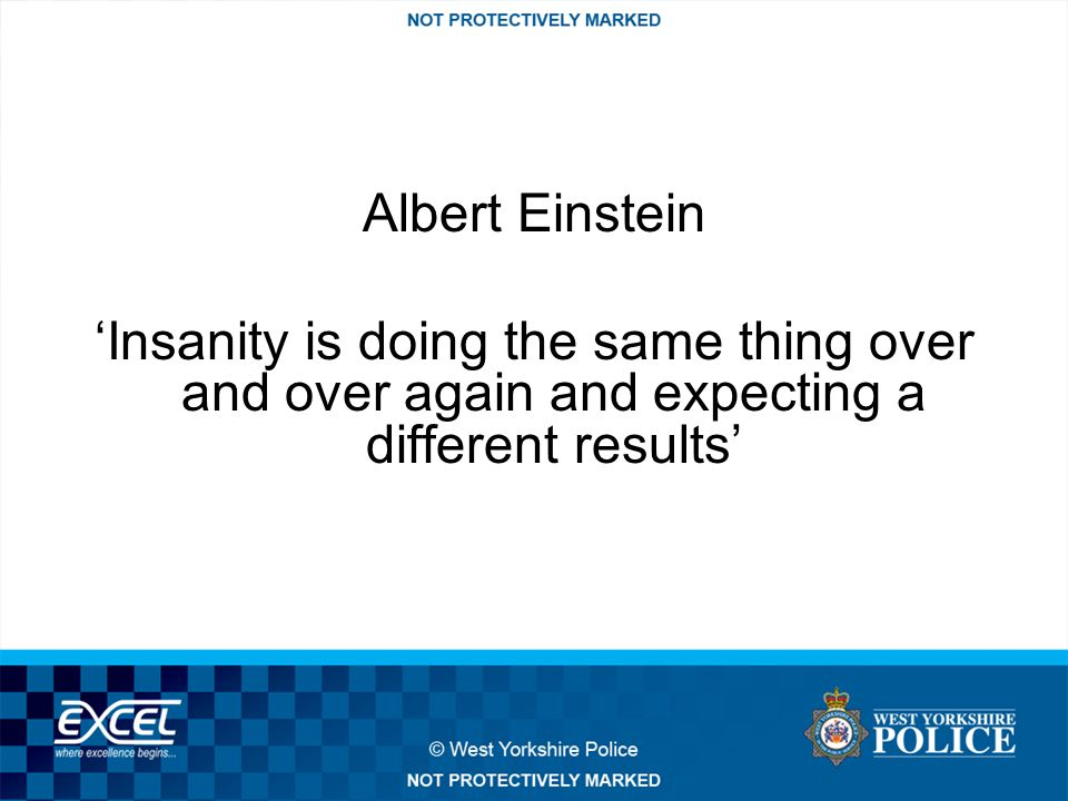 Albert Einstein 'Insanity is doing the same thing over and over again and expecting a different results'