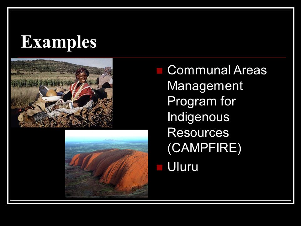 Examples Communal Areas Management Program for Indigenous Resources (CAMPFIRE) Uluru