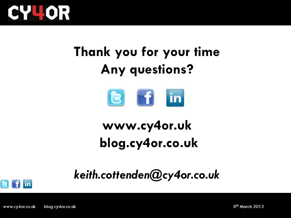 www.cy4or.co.uk blog.cy4or.co.uk v1 8 th March 2012 Thank you for your time Any questions.
