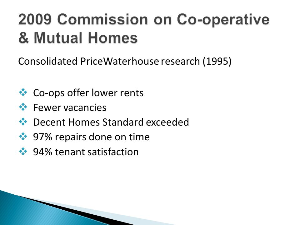 Consolidated PriceWaterhouse research (1995)  Co-ops offer lower rents  Fewer vacancies  Decent Homes Standard exceeded  97% repairs done on time  94% tenant satisfaction