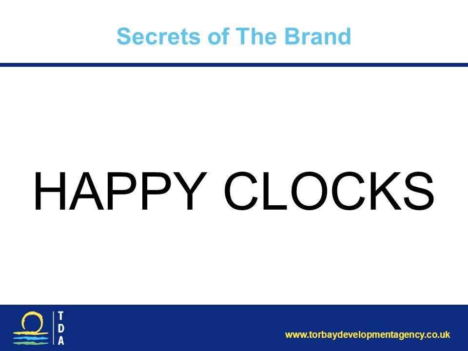 www.torbaydevelopmentagency.co.uk Secrets of The Brand HAPPY CLOCKS
