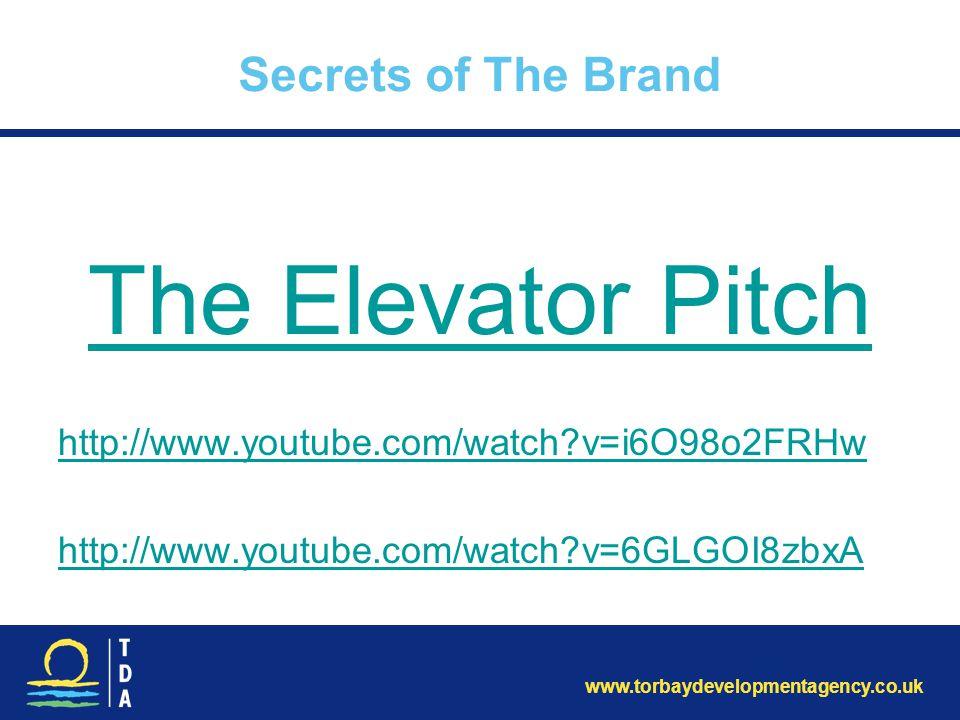 www.torbaydevelopmentagency.co.uk Secrets of The Brand The Elevator Pitch http://www.youtube.com/watch?v=i6O98o2FRHw http://www.youtube.com/watch?v=6G