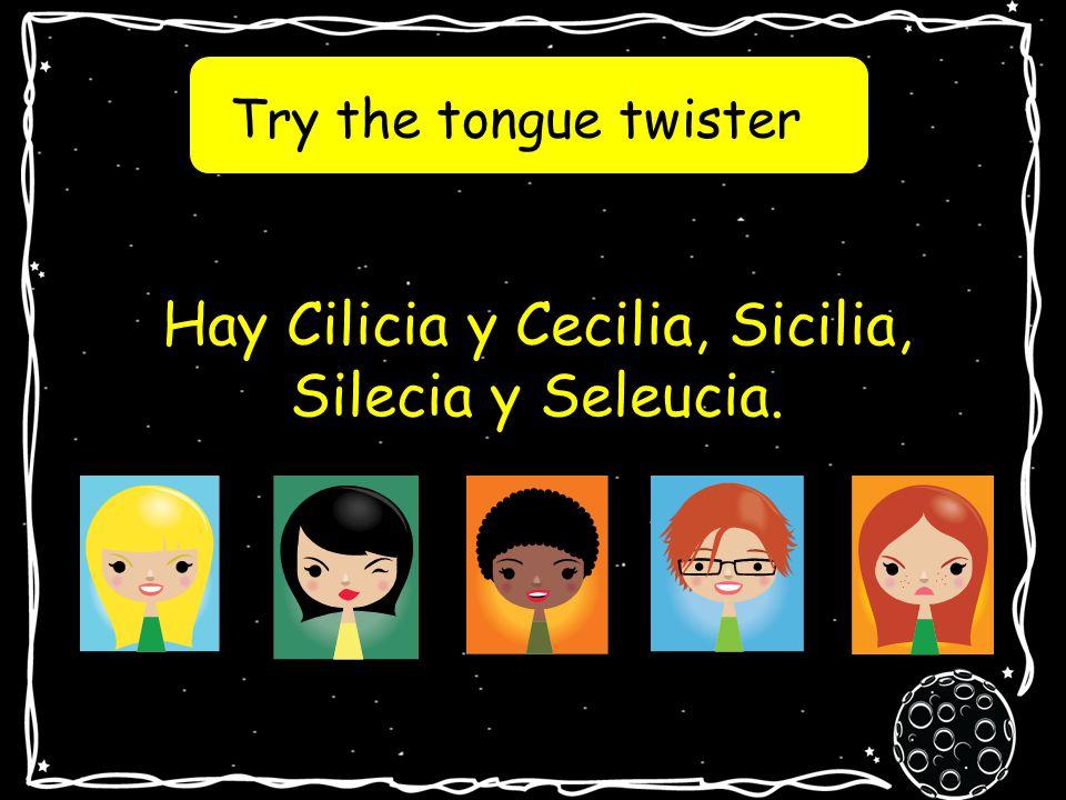 Try the tongue twister Hay Cilicia y Cecilia, Sicilia, Silecia y Seleucia.