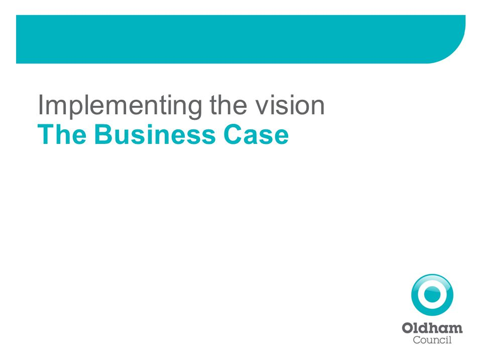 Implementing the vision The Business Case