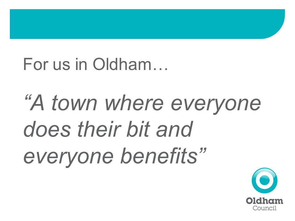 For us in Oldham… A town where everyone does their bit and everyone benefits