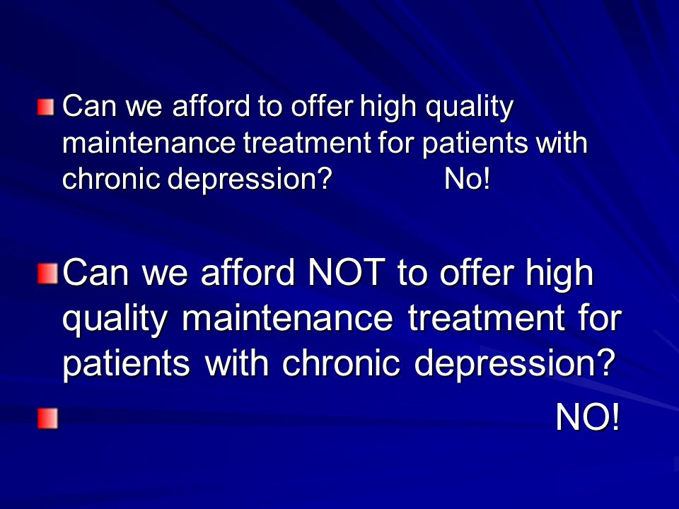 Can we afford to offer high quality maintenance treatment for patients with chronic depression.