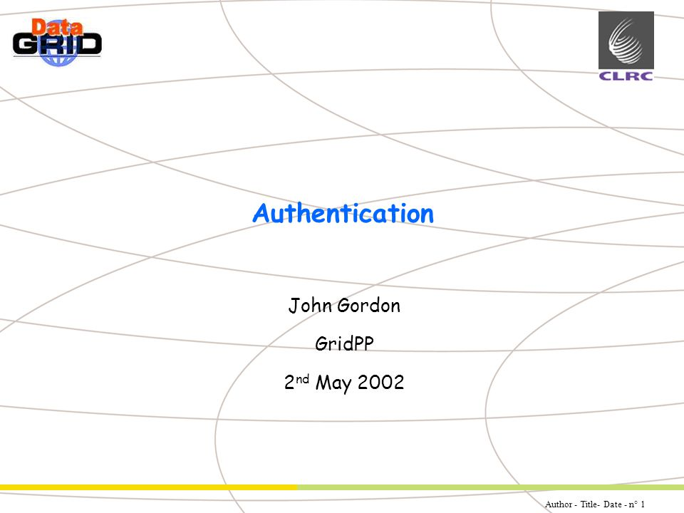 Author - Title- Date - n° 1 Partner Logo Authentication John Gordon GridPP 2 nd May 2002