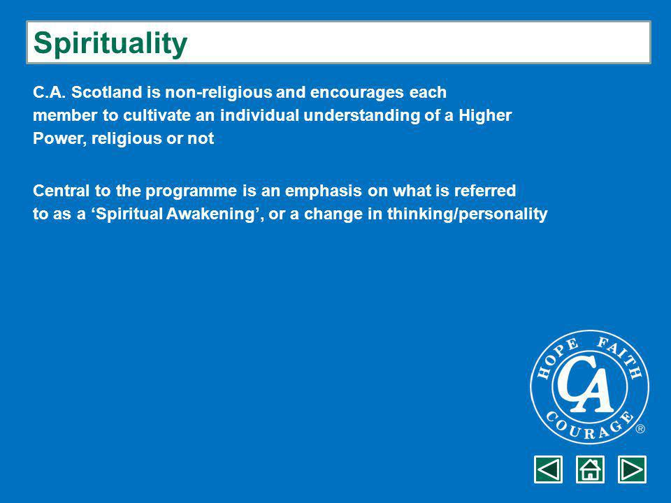 Spirituality C.A. Scotland is non-religious and encourages each member to cultivate an individual understanding of a Higher Power, religious or not Ce