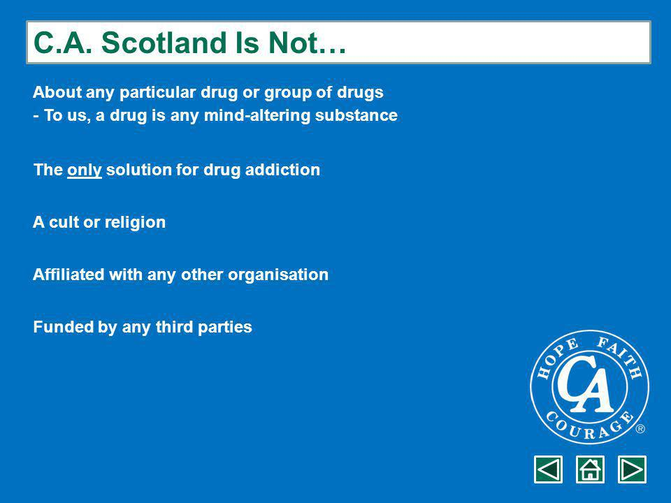 C.A. Scotland Is Not… About any particular drug or group of drugs - To us, a drug is any mind-altering substance The only solution for drug addiction