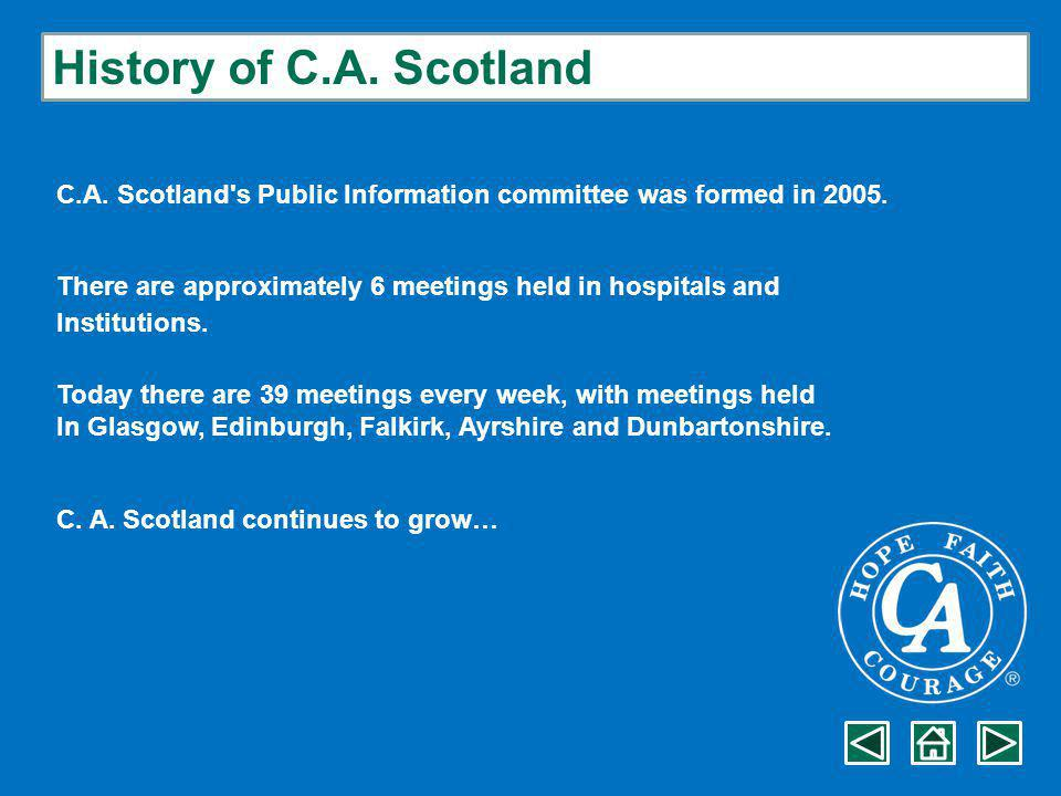 History of C.A. Scotland C.A. Scotland s Public Information committee was formed in 2005.