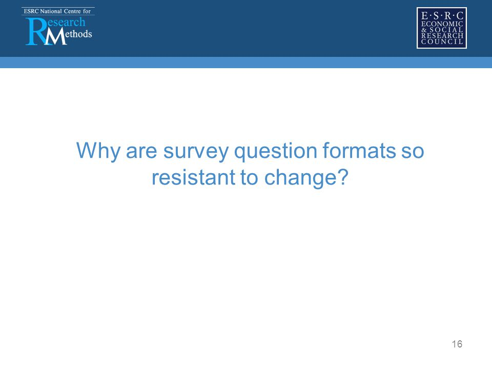 16 Why are survey question formats so resistant to change