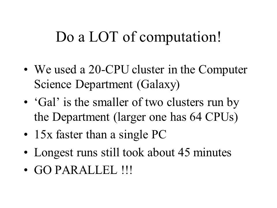 Do a LOT of computation.