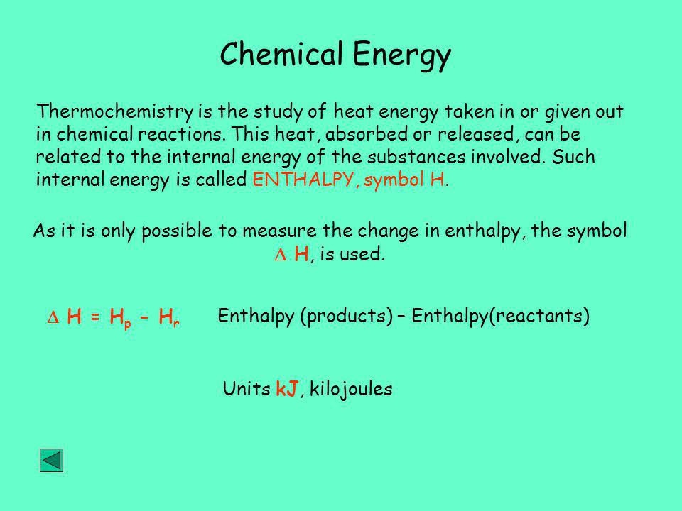 Chemical Energy Thermochemistry is the study of heat energy taken in or given out in chemical reactions.