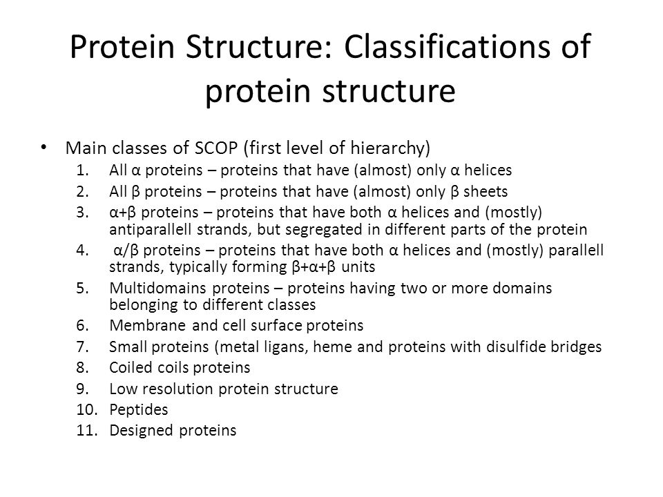 Protein Structure: Classifications of protein structure Main classes of SCOP (first level of hierarchy) 1. All α proteins – proteins that have (almost