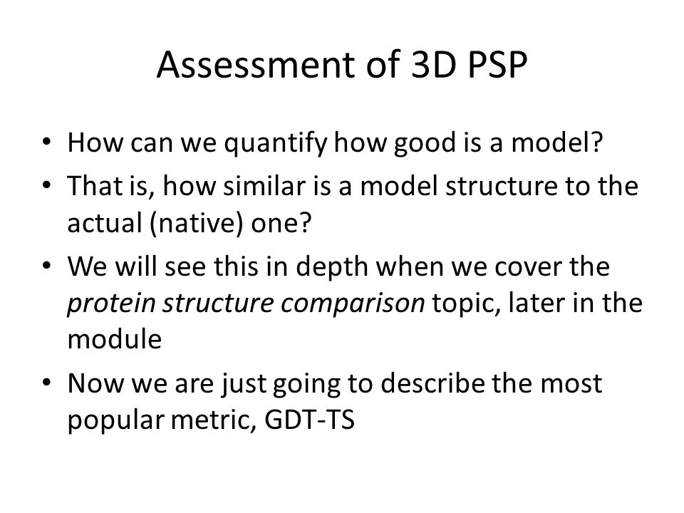 Assessment of 3D PSP How can we quantify how good is a model? That is, how similar is a model structure to the actual (native) one? We will see this i