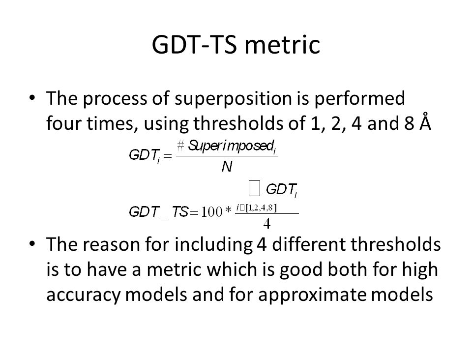GDT-TS metric The process of superposition is performed four times, using thresholds of 1, 2, 4 and 8 Å The reason for including 4 different threshold