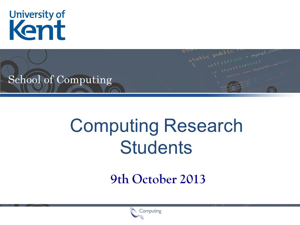 9th October 2013 Computing Research Students