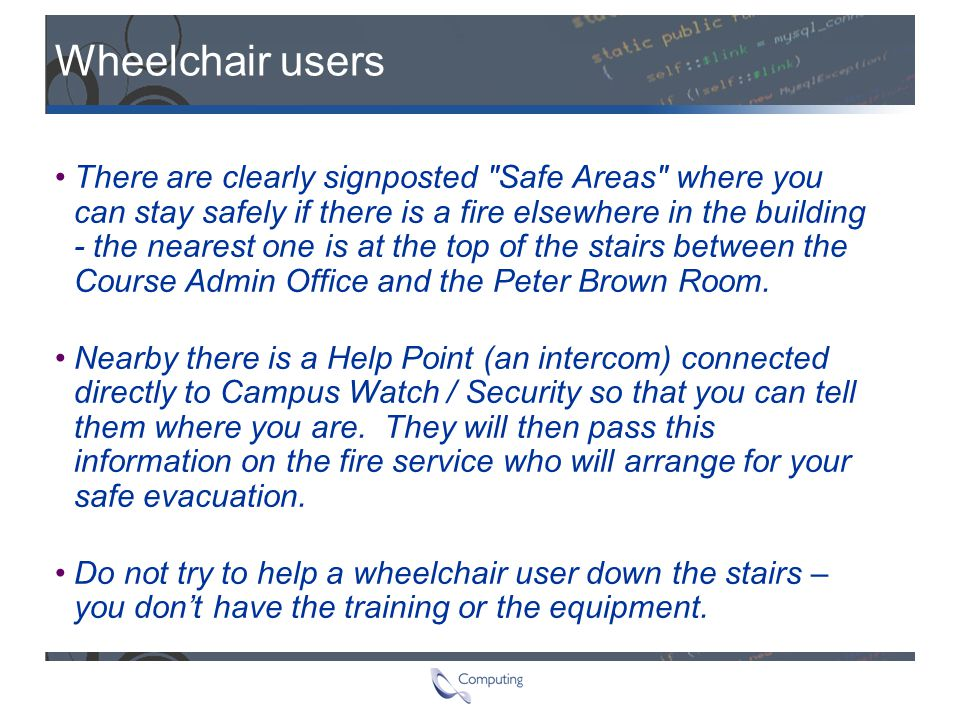 Wheelchair users There are clearly signposted